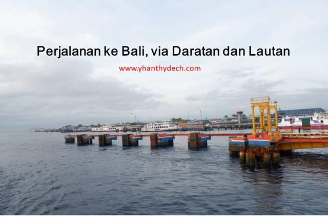 Ke Bali, via Darat dan Laut